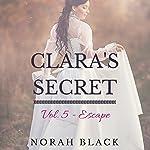 Clara's Secret: Volume Five - Escape | Norah Black