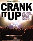 CRANK IT UP LIVE SOUND       SECRETS OF THE TOP TOUR      ENGINEERS   SOFTCOVER