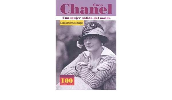 Coco Chanel -Una mujer salida del molde (100 Personajes-100 Autores / Collection of 100 Personalities) (Spanish Edition): Constanza Orozco: 9789583017650: ...