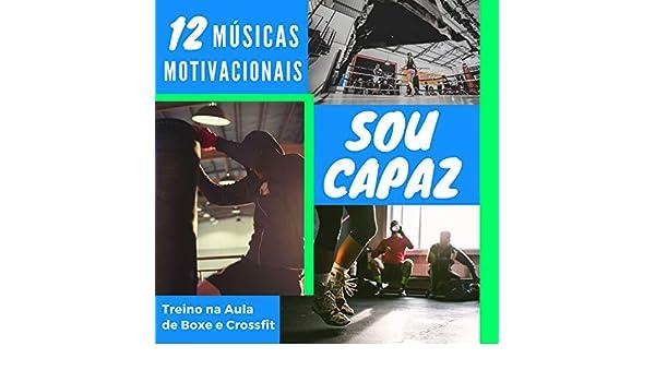 Sou Capaz 12 Músicas Motivacionais Para Seu Treino Na Aula