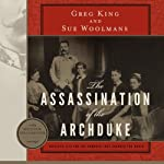 The Assassination of the Archduke: Sarajevo 1914 and the Romance That Changed the World | Sue Woolmans,Greg King