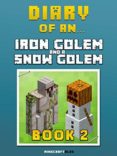 Diary of an Iron Golem and a Snow Golem: Book 2 [An Unofficial Minecraft Book] (Minecraft Tales 53)