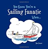 You Know You're a Sailing Fanatic When . . .