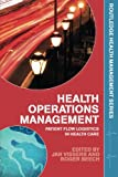 img - for Health Operations Management: Patient Flow Logistics in Health Care (Routledge Health Management) book / textbook / text book