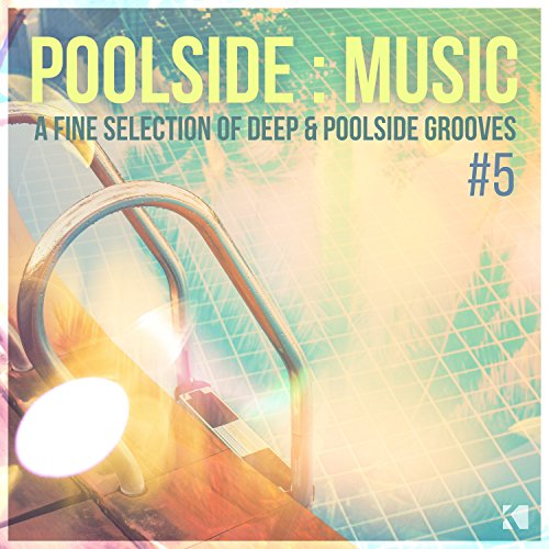 Poolside : Music, Vol. 5 (A Fi...