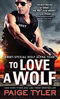 To Love a Wolf (SWAT Book 4) by [Tyler, Paige]