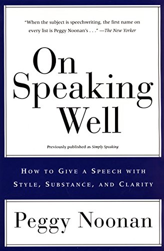 On Speaking Well: How to Give a Speech With Style, Substance, and Clarity [Peggy Noonan] (Tapa Blanda)