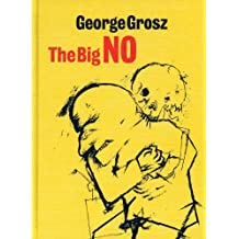 George Grosz: The Big No (New Art Gallery, Walsall: Exhibition Catalogues) by Lutz Becker (2012-08-31)