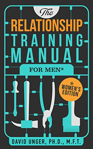 The Relationship Training Manual for Men* *Women's Edition