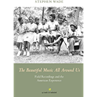 The Beautiful Music All Around Us: Field Recordings and the American Experience (Music in American Life) book cover