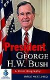 President George H. W. Bush: A Short Biography (30 Minute Book Series 20)