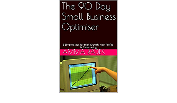 Amazon Com The 90 Day Small Business Optimiser 3 Simple Steps For High Growth High Profits Time Saving Ebook Radek Amma Kindle Store