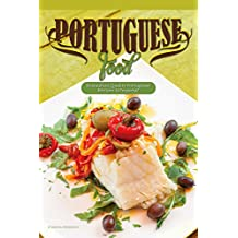 Portuguese Food: Restaurant Quality Portuguese Recipes to Impress!