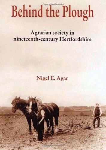 Read Online Behind the Plough: Agrarian Society in nineteenth-century Hertfordshire by Nigel E. Agar (2005-03-01) pdf epub