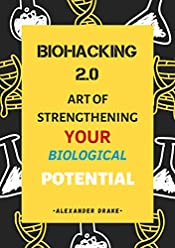 BIOHACKING 2.0 Art of Strengthening Your biological Potenntial