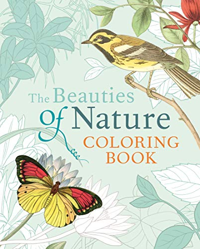 - The Beauties of Nature Coloring Book: Coloring Flowers, Birds, Butterflies, & Wildlife
