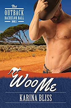 Woo Me (The Outback Bachelor Ball Book 2) by [Bliss, Karina]