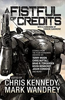 A Fistful of Credits: Stories from the Four Horsemen Universe (The Revelations Cycle Book 5) by [Kennedy, Chris, Wandrey, Mark, Mixon, Terry, Dandridge, Doug, Cordova, Jason, Ikenberry, Kevin, Ezell, Kacey, Del Arroz, Jon, Torgersen, Brad R., Nuttall, Christopher G., Ayres, Charity]