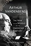 "Hendrik Meijer, ""Arthur Vandenberg: The Man in the Middle of the American Century"" (U Chicago Press, 2017)"