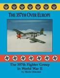 The 357th over Europe : The 357th Fighter Group in World War II, Olmsted, Merle C., 0933424736