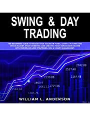 Swing and Day Trading: The Beginners Guide to Master Your Trades in Forex, Crypto, Futures and Stock Market. Start Investing and Creating Your Own Passive Income with Prove No Loss Strategies. Risk & Money Management