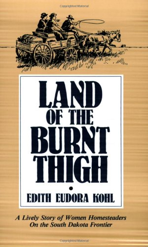 land-of-the-burnt-thigh-a-lively-story-of-women-homesteaders-on-the-south-dakota-frontier-borealis-b