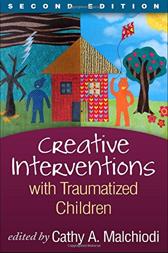 Creative Interventions with Traumatized Children, Second Edition (Creative Arts and Play Therapy) (Art Therapy Creative)