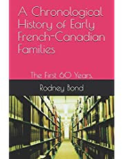 A Chronological History of Early French-Canadian Families: The First 60 Years.