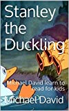 Stanley the duckling: Michael David learn to read for kids