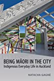 Being Maori in the City : Indigenous Everyday Life in Auckland, Gagné, Natacha, 1442614137