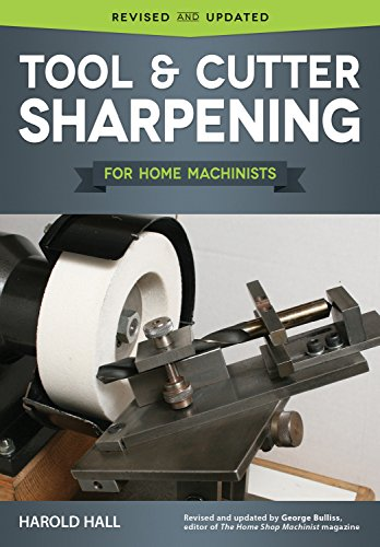 Tool & Cutter Sharpening for Home Machinists (Fox Chapel Publishing) Projects for a Grinding Rest & Accessories; Sharpen Drills, Lathe Tools, End Mills, Milling Cutters, and Hand & Woodworking Tools