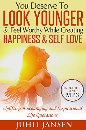 You Deserve To Look Younger & Feel Worthy While Creating Happiness & Self Love (Bonus mp3 Included: Uplifting, Encouraging...