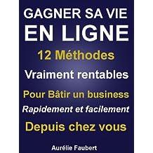 Gagner sa vie en ligne (gagner sa vie par internet) (French Edition)