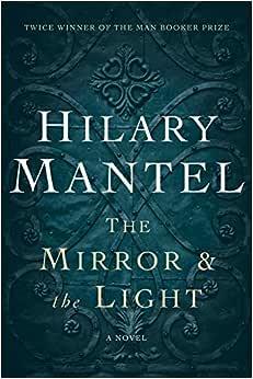 Mirror Amp The Light A Novel Hilary Mantel