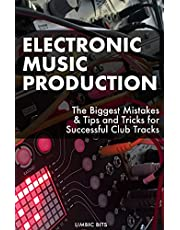 Electronic Music Production: The Biggest Mistakes & Tips and Tricks for Successful Club Tracks
