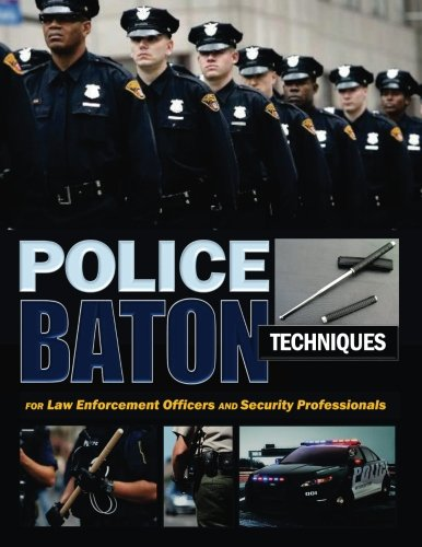 Police Baton Techniques: Handbook for Law Enforcement Officers and Security ()
