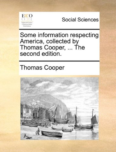 Download Some information respecting America, collected by Thomas Cooper, ... The second edition. pdf epub