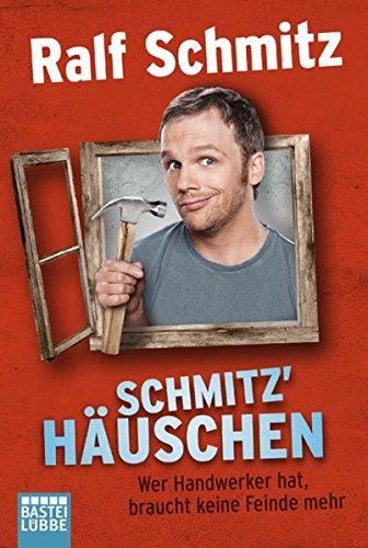 Schmitz' Häuschen: Wer Handwerker hat, braucht keine Feinde mehr Taschenbuch – 16. September 2014 Ralf Schmitz 3404608062 HUMOR / General Comedy