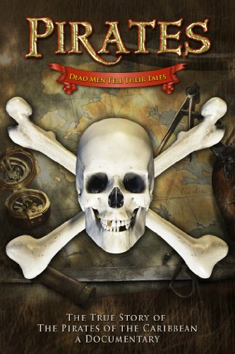 Pirates  Dead Men Tell Their Tales   The True Story Of The Pirates Of The Caribbean  A Documentary