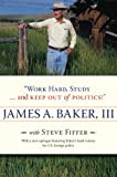 Work Hard, Study ... and Keep Out of Politics!, James A. Baker, 0810124890
