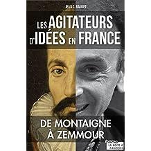 Les agitateurs d'idées en France: De Montaigne à Zemmour (French Edition)
