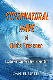 Supernatural Wave of God's Presence: Receive Miracles from Heaven Every Day