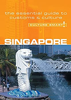 Singapore - Culture Smart!: The Essential Guide to Customs & Culture by [Milligan, Angela]