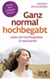 Ganz normal hochbegabt: Leben als hochbegabter Erwachsener (Fachratgeber Klett-Cotta / Hilfe aus eigener Kraft)