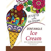 Zentangle Ice Cream Adult Coloring Book Designs: Patterns for Relaxation and Stress Relief