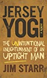 Jersey Yogi: The Unintentional Enlightenment of an Uptight Man