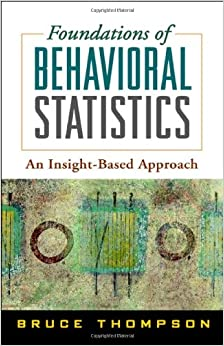 Foundations Of Behavioral Statistics: An Insight-based Approach por Bruce Thompson