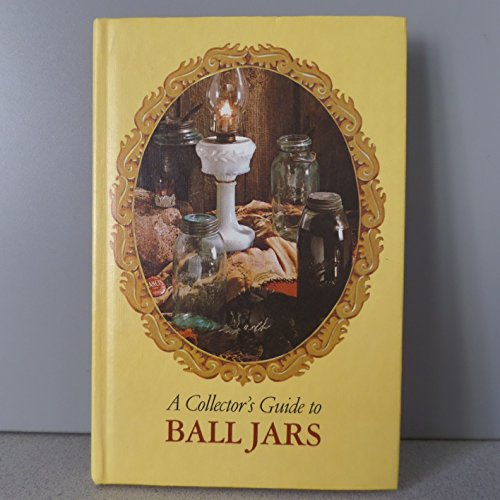 A Collector's Guide to Ball Jars