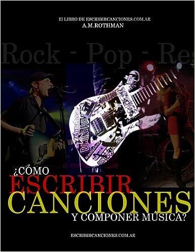¿Cómo escribir canciones y componer música?: El libro de escribircanciones.com.ar: Amazon.es: A M Rothman, Escribir Canciones: Libros