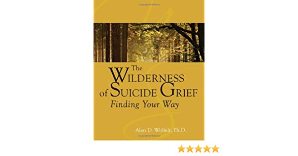 The wilderness of suicide grief finding your way understanding the wilderness of suicide grief finding your way understanding your grief ebook alan d wolfelt phd amazon kindle store fandeluxe Epub